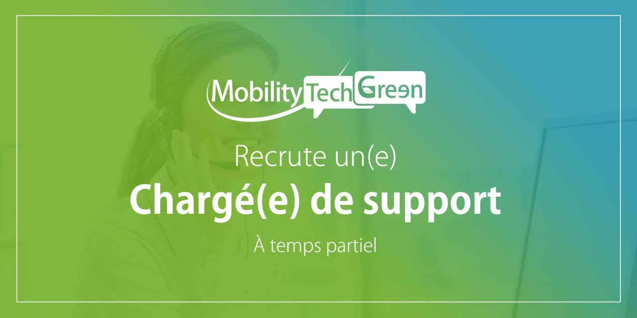 Mobility Tech Green recrute un(e) chargé(e) de support à temps partiel